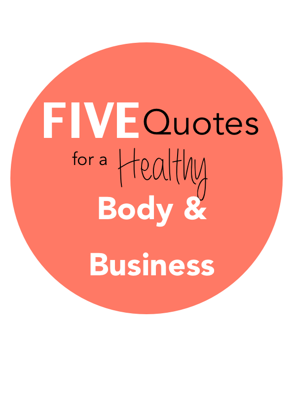 Five quotes for a healthy body and business