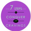 7 steps to conquer your cravings